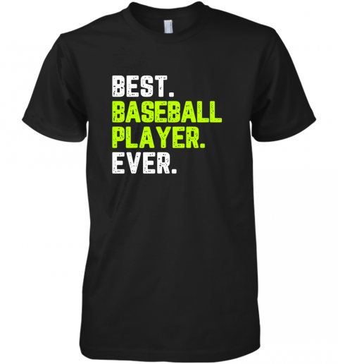 Best Baseball Player Ever Funny Quote Gift Premium Men's T-Shirt