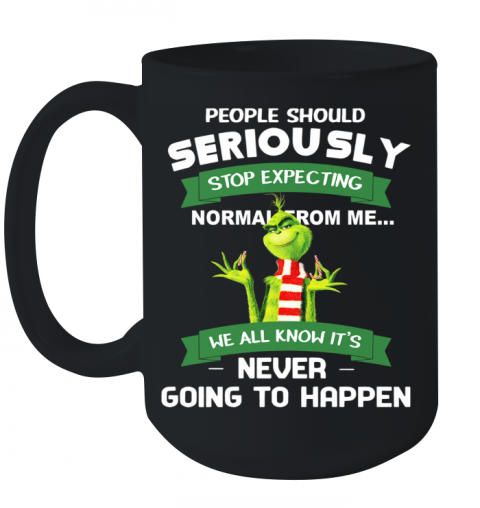 Grinch People Should Seriously Stop Expecting Normal From Me Never Going To Happen Ceramic Mug 15oz