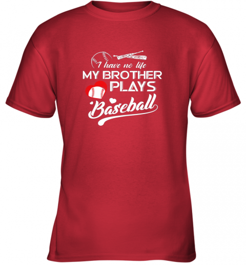 uxkk i have no life my brother plays baseball shirt funny gifts youth t shirt 26 front red