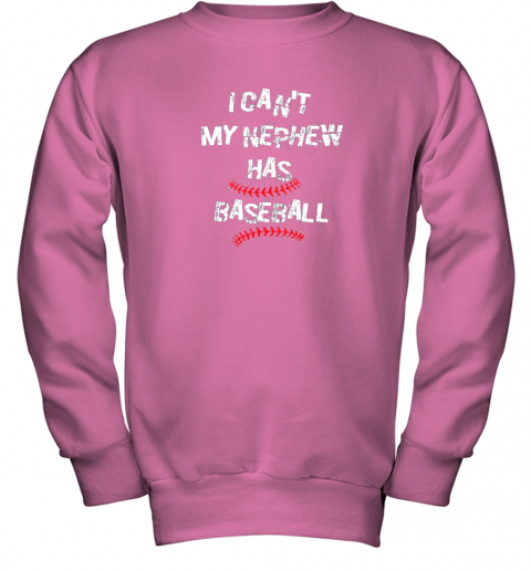 gkis i can39 t my nephew has baseball shirt baseball aunt uncle youth sweatshirt 47 front safety pink