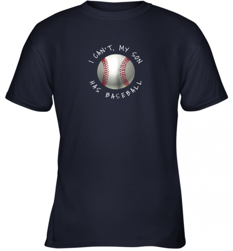 67xq i can39 t my son has baseball practice for moms dads youth t shirt 26 front navy