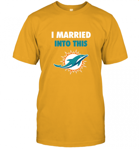 gpxg i married into this miami dolphins football nfl jersey t shirt 60 front gold