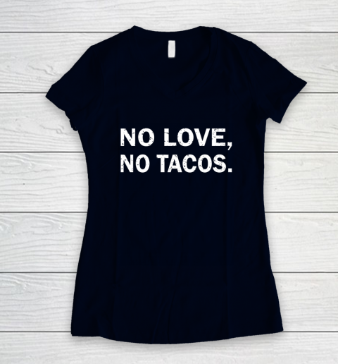 No Love, No Tacos La Carreta Mexican Grill Women's V-Neck T-Shirt 2