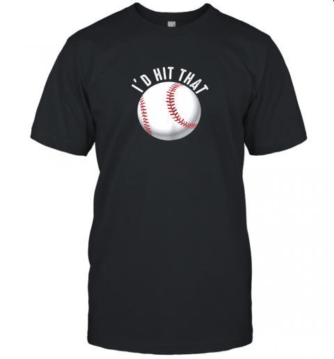 I'd Hit That Funny Baseball Shirt For Fans Players Unisex Jersey Tee