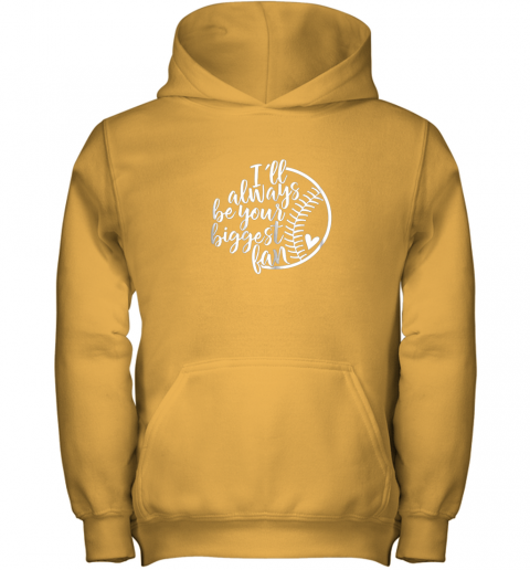 qob4 i39 ll always be your biggest baseball fan shirt baseball love youth hoodie 43 front gold