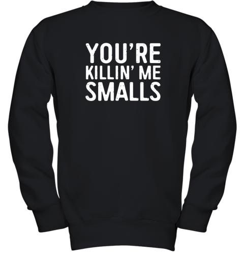 You're Killing Me Smalls Shirt Baseball Youth Sweatshirt