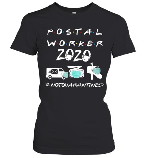 Postal Worker 2020 Not Quarantined Women's T-Shirt