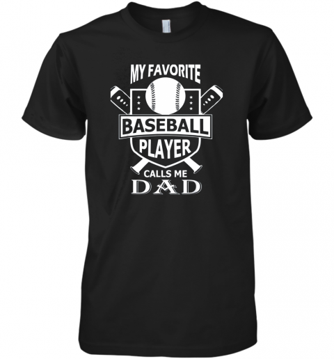 Mens My Favorite Baseball Player Calls Me DAD Premium Men's T-Shirt