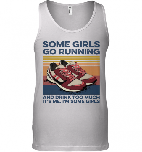 Pro Girls Go Running And Drink Too Much Its Me Im Some Girls Shoe Vintage Retro Tank Top