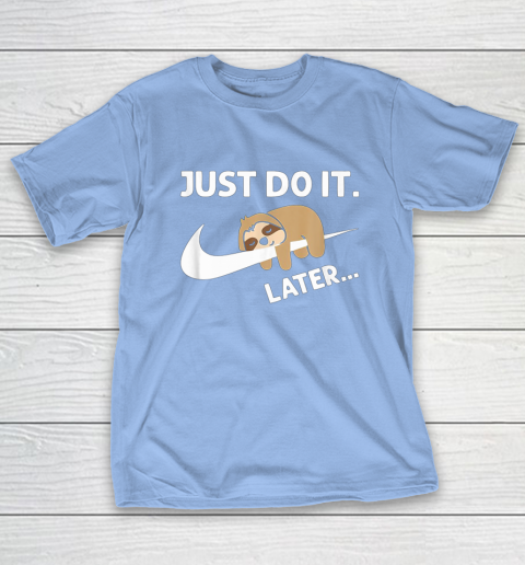 Do It Later Funny Sleepy Sloth For Lazy Sloth Lover T-Shirt 10