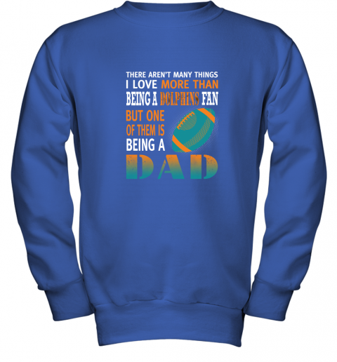 zv4v i love more than being a dolphins fan being a dad football youth sweatshirt 47 front royal
