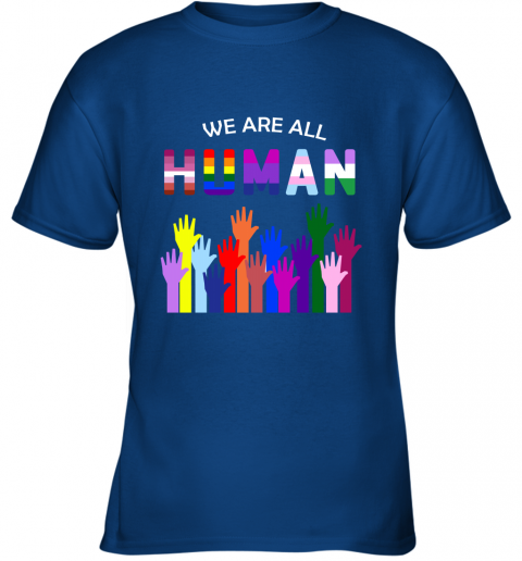 We Are All Human LGBT Gay Rights Pride Ally Youth T-Shirt