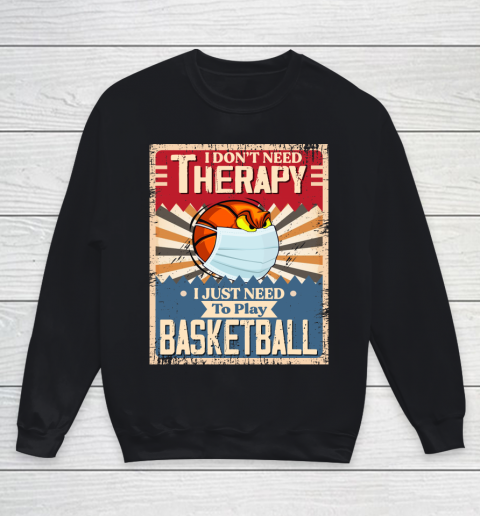 I Dont Need Therapy I Just Need To Play BASKETBALL Youth Sweatshirt