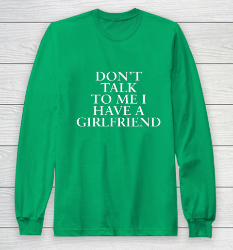 Don t Talk To Me I Have A Girlfriend Valentine Long Sleeve T-Shirt 4