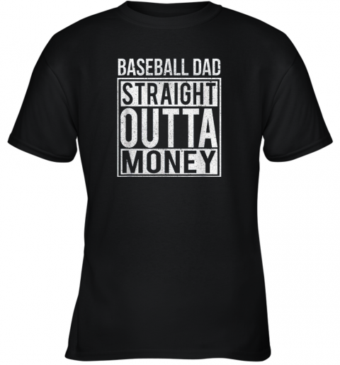 Mens Baseball Dad Straight Outta Money Shirt I Funny Pitch Gift Youth T-Shirt