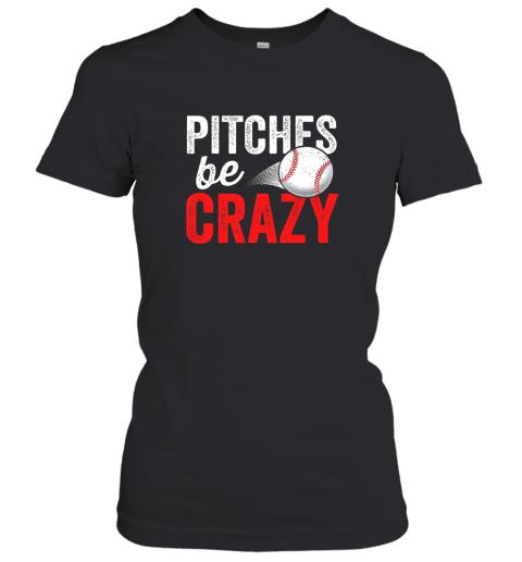 Pitches Be Crazy Baseball Shirt Funny Pun Mom Dad Adult Women's T-Shirt