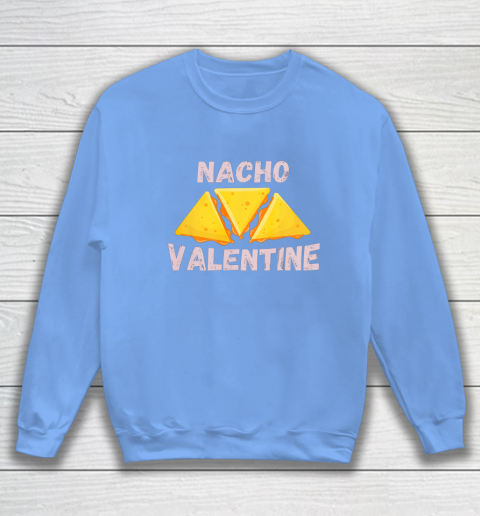 Nacho Valentine Funny Mexican Food Love Valentine s Day Gift Sweatshirt 8