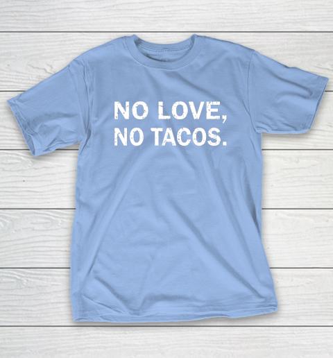 No Love, No Tacos La Carreta Mexican Grill T-Shirt 10