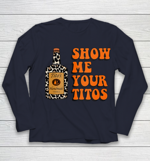 Show Me Your Tito s Funny Drinking Vodka Alcohol Lover Shirt Youth Long Sleeve 3