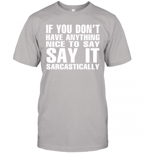 m2yj if you dont have anything nice to say sarcastic shirts jersey t shirt 60 front ash
