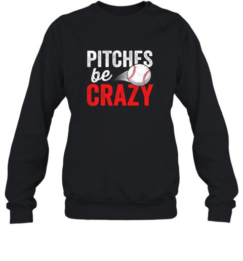 Pitches Be Crazy Baseball Shirt Funny Pun Mom Dad Adult Sweatshirt