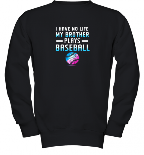 I Have No Life My Brother Plays Baseball Sport Lovers Youth Sweatshirt