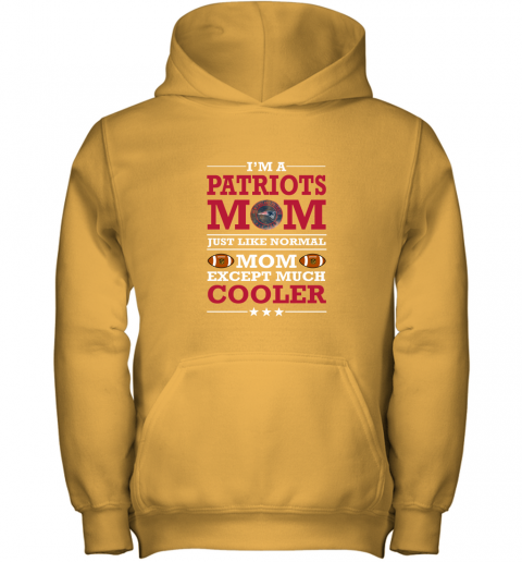 ryju i39 m a patriots mom just like normal mom except cooler nfl youth hoodie 43 front gold