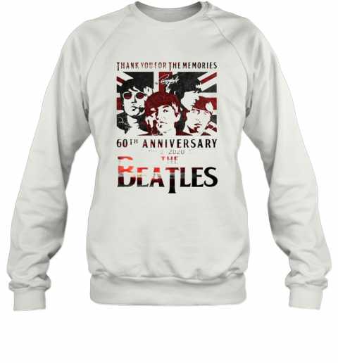 Thank you for the memories 60th Anniversary 1960 2020 The Beatles shirt Sweatshirt