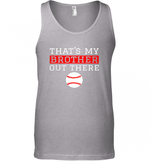 cq8h sister baseball gift that39 s my brother baseball sister unisex tank 17 front sport grey