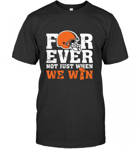 NFL Forever Cleveland Brown Not Just When We WIN T-Shirt