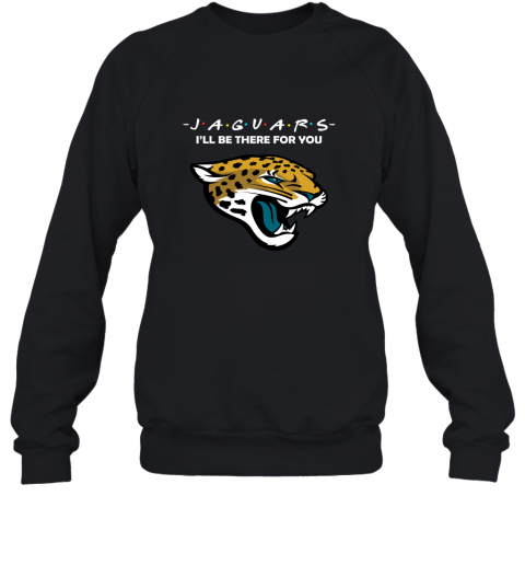I'll Be There For You JACKSONVILLE JAGUARS FRIENDS Movie NFL Sweatshirt