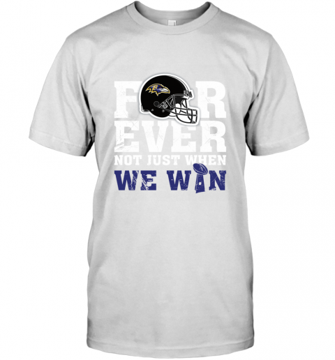 NFL Forever Baltimore Ravens Not Just When WE WIN T-Shirt