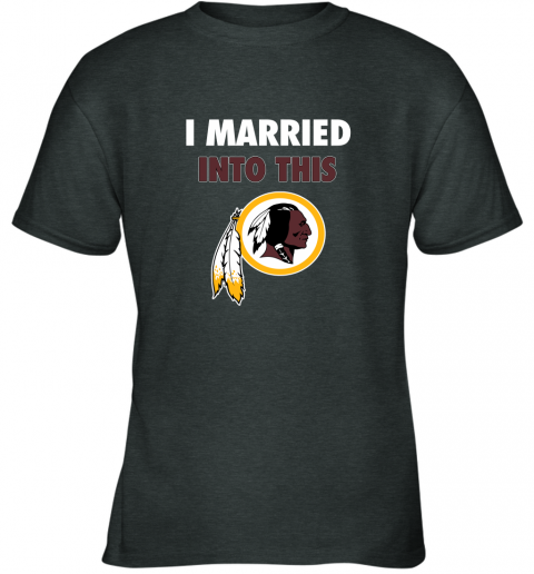 6fsz i married into this washington redskins football nfl youth t shirt 26 front dark heather