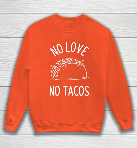 No Love No Tacos La Carreta Mexican Grill Food Lover Funny Sweatshirt 3