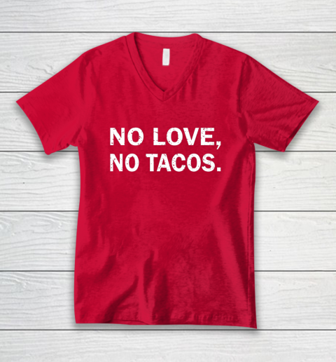 No Love, No Tacos La Carreta Mexican Grill V-Neck T-Shirt 6