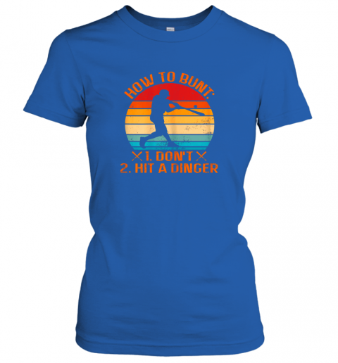 a4kl how to bunt don39 t hit a dinger baseball ladies t shirt 20 front royal