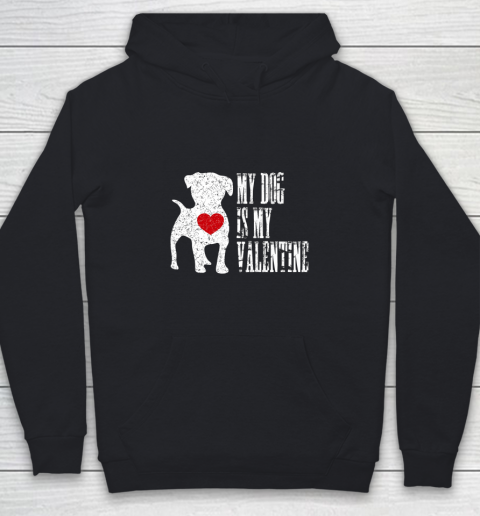 My Dog Is My Valentine T Shirt Single Love Life Gift Youth Hoodie