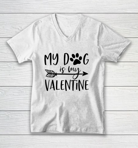 My Dog Is My Valentine Cute Funny Valentine s Day V-Neck T-Shirt