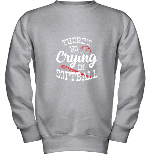 tkxw theres no crying in softball game sports baseball lover youth sweatshirt 47 front sport grey
