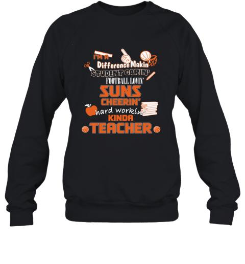 Phoenix Suns  I'm A Difference Making Student Caring Basketball Loving Kinda Teacher Sweatshirt