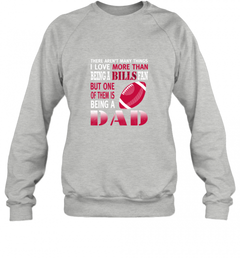 kdvo i love more than being a bills fan being a dad football sweatshirt 35 front sport grey