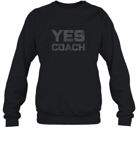 Yes Coach Gift Shirt Funny Coaching Training Sweatshirt