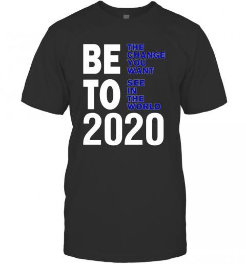 Beto 2020 Be the change you want To see in world T-Shirt