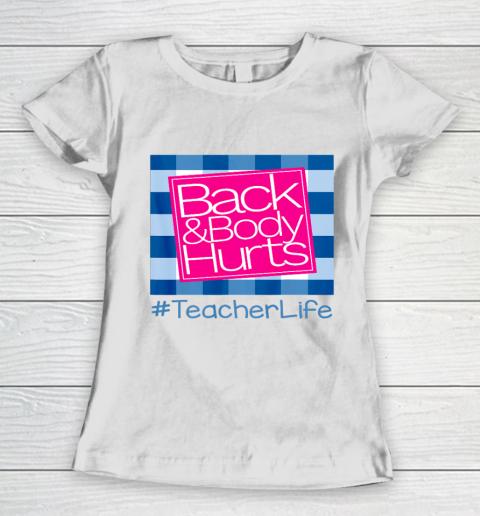Back And Body Hurts Teacher Life Women's T-Shirt