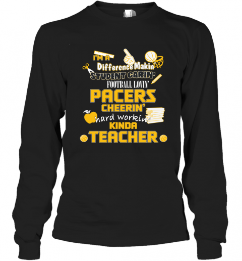 Pacers I'm A Difference Making Student Caring Basketball Loving Kinda Teacher Long Sleeve T-Shirt