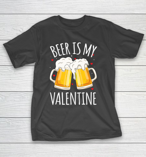 Beer Is My Valentine Shirt For Couples Gift Funny Beer T-Shirt