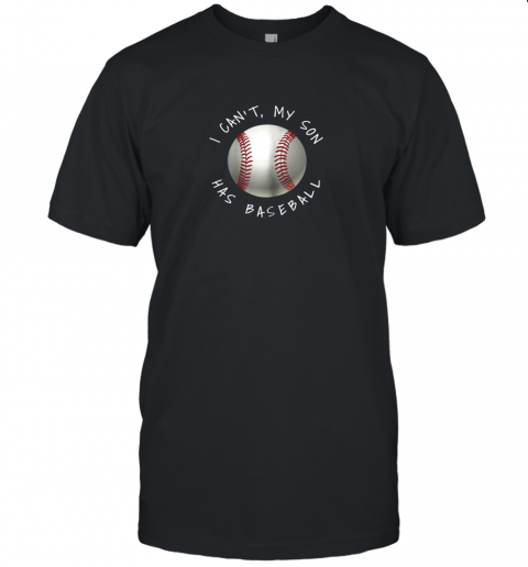 I Can't My Son Has Baseball Practice For Moms Dads Unisex Jersey Tee