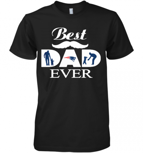 New England Patriots Best Dad Ever Father'S Day Premium Men's T-Shirt