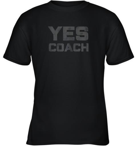 Yes Coach Gift Shirt Funny Coaching Training Youth T-Shirt