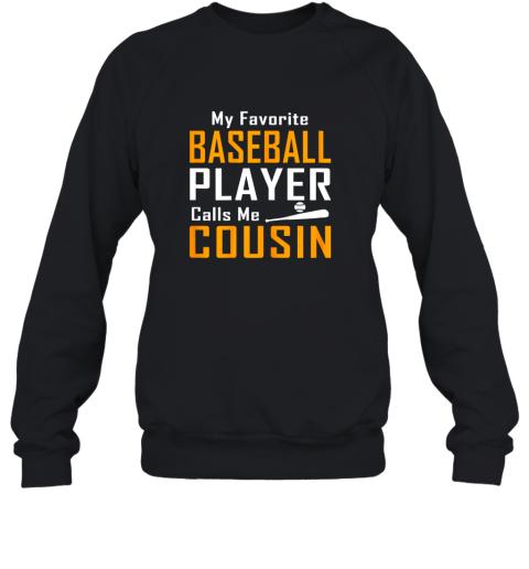 My Favorite Baseball Player Calls me Cousin Sweatshirt
